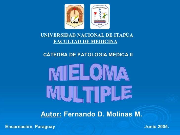 UNIVERSIDAD NACIONAL DE ITAPÚA FACULTAD DE MEDICINA MIELOMA MULTIPLE CÁTEDRA DE PATOLOGIA MEDICA II Encarnación, Paraguay ...