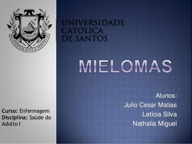 Alunos: Julio Cesar Matias Letícia Silva Nathalia Miguel Curso: Enfermagem Disciplina: Saúde do Adulto I