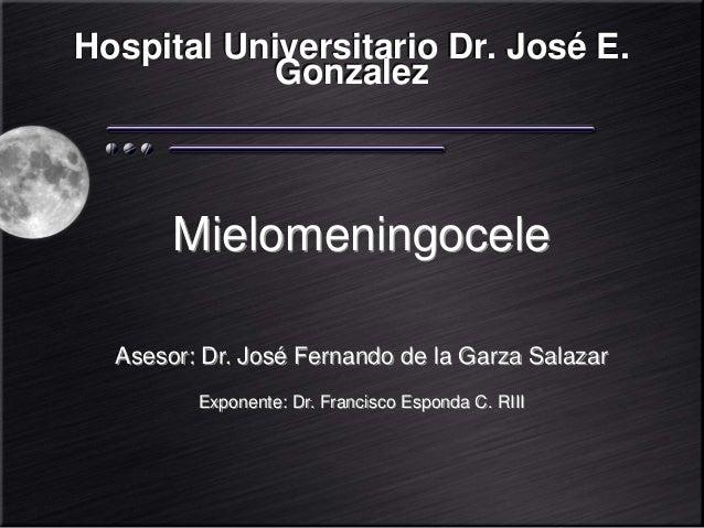 Hospital Universitario Dr. José E. Gonzalez Mielomeningocele Asesor: Dr. José Fernando de la Garza Salazar Exponente: Dr. ...