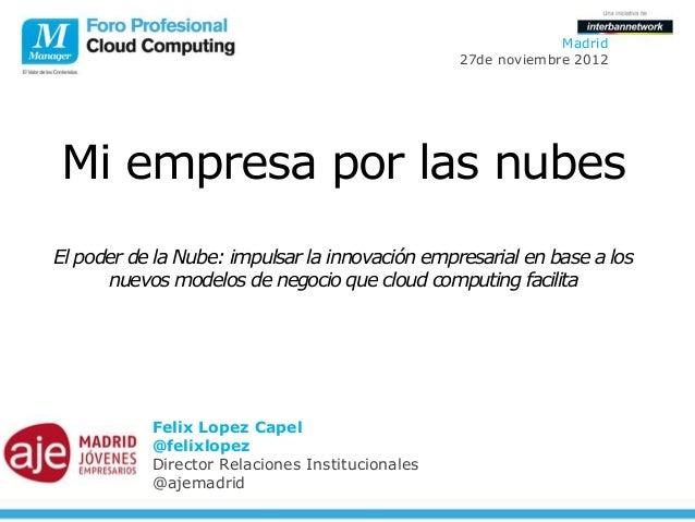 Madrid                                                 27de noviembre 2012Mi empresa por las nubesEl poder de la Nube: imp...