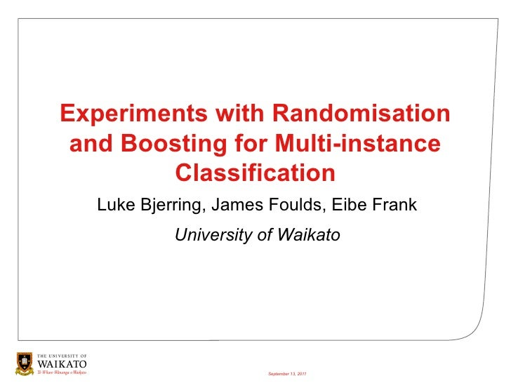 Experiments with Randomisation and Boosting for Multi-instance        Classification   Luke Bjerring, James Foulds, Eibe F...