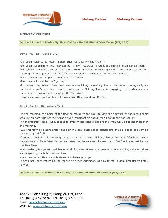 MIENTAY CRUISESOption 01: Ho Chi Minh - My Tho - Cai Be - Ho Chi Minh & Vice Versa (MT/CB2)Day 1: My Tho - Cai Be (L.D)-08...