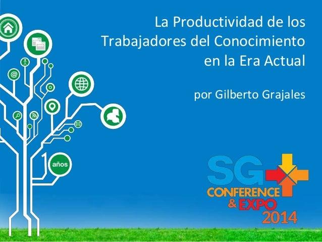 La Productividad de los Trabajadores del Conocimiento en la Era Actual por Gilberto Grajales