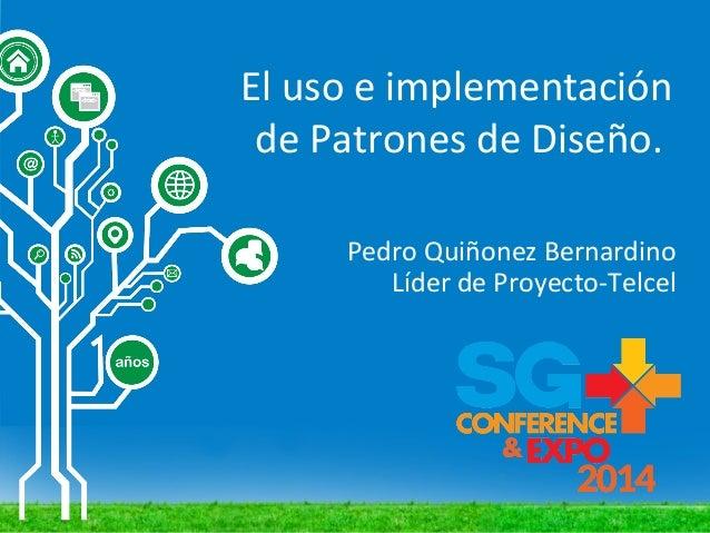 El uso e implementación de Patrones de Diseño. Pedro Quiñonez Bernardino Líder de Proyecto-Telcel