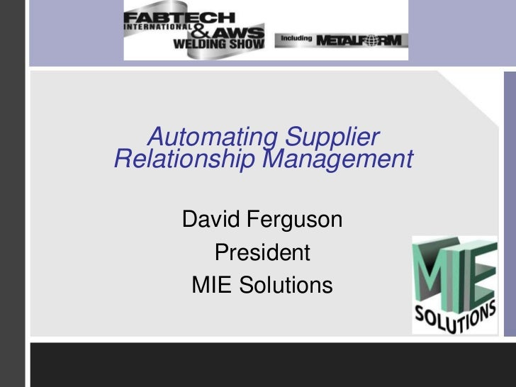 Automating Supplier Relationship Management<br />David Ferguson<br />President<br />MIE Solutions<br />