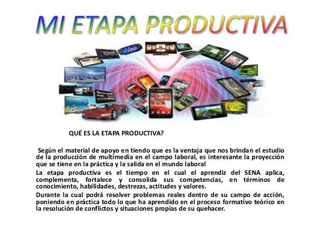 QUÉ ES LA ETAPA PRODUCTIVA? Según el material de apoyo en tiendo que es la ventaja que nos brindan el estudio de la produc...