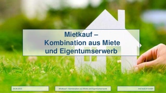 Mietkauf – Kombination aus Miete und Eigentumserwerb ImCheck24 GmbH Mietkauf – Kombination aus Miete und Eigentumserwerb 2...