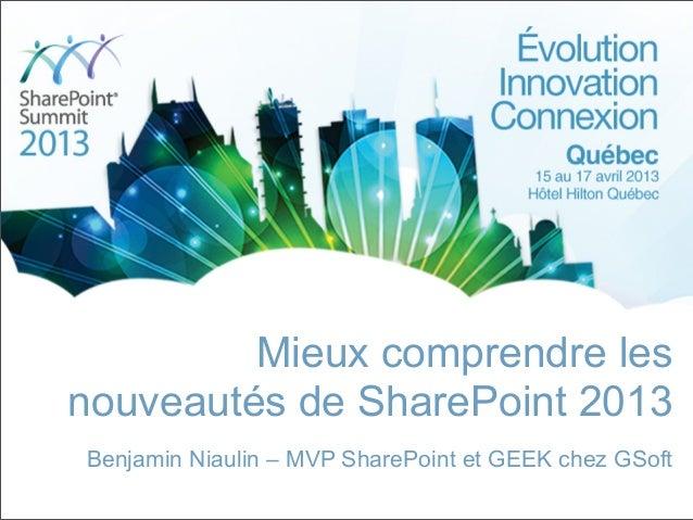 Mieux comprendre lesnouveautés de SharePoint 2013Benjamin Niaulin – MVP SharePoint et GEEK chez GSoft