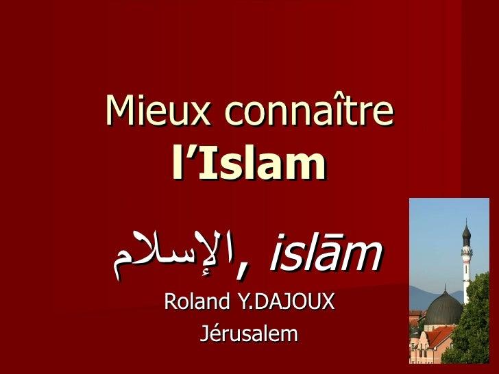 Mieux connaître  l'Islam الإسلام ,   islām   Roland Y.DAJOUX J érusalem