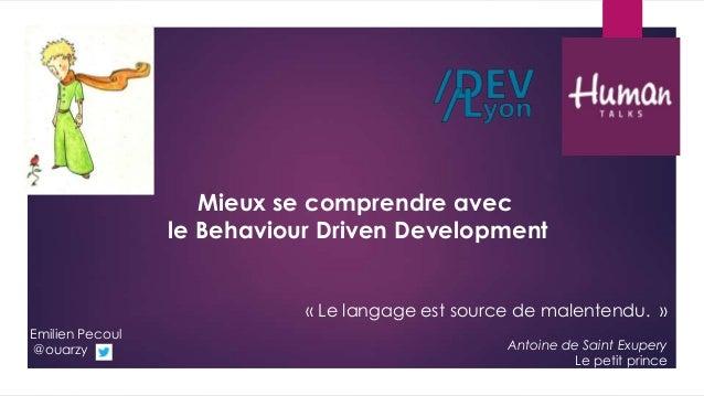 « Le langage est source de malentendu. »Antoine de Saint ExuperyLe petit princeMieux se comprendre avecle Behaviour Driven...