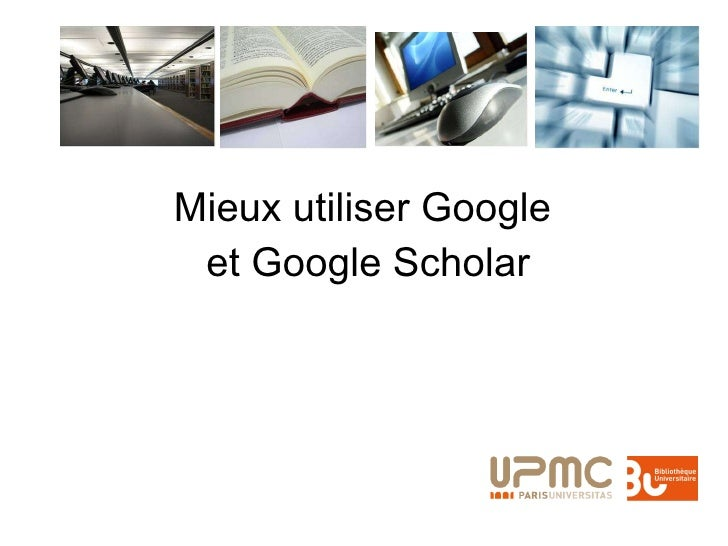 <ul><li>Mieux utiliser Google  </li></ul><ul><li>et Google Scholar </li></ul>