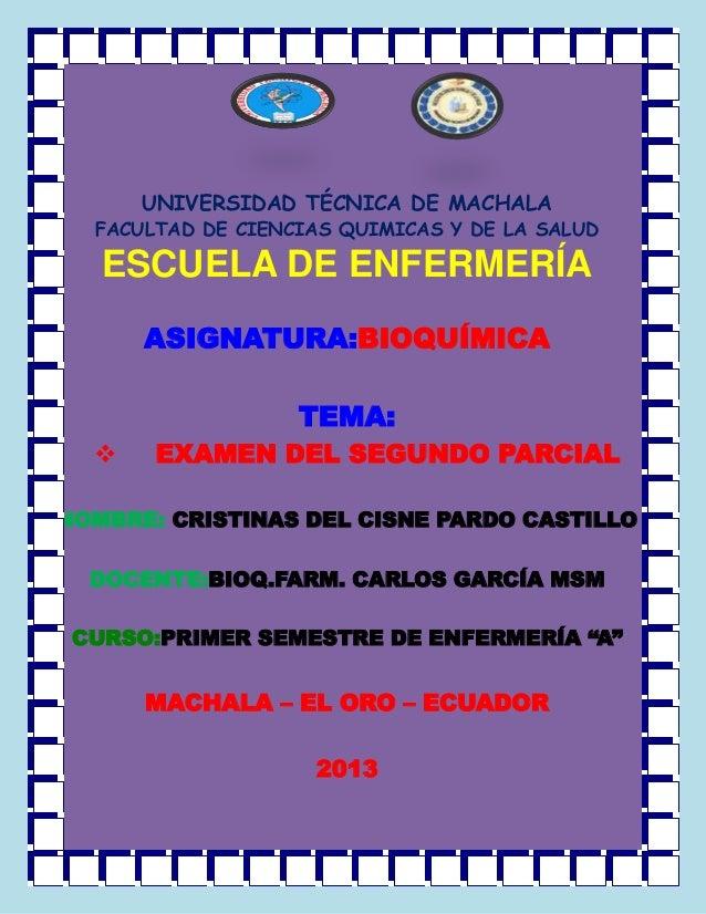 UNIVERSIDAD TÉCNICA DE MACHALA FACULTAD DE CIENCIAS QUIMICAS Y DE LA SALUD  ESCUELA DE ENFERMERÍA ASIGNATURA:BIOQUÍMICA TE...