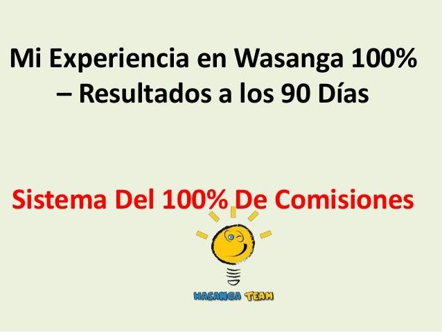 Mi Experiencia en Wasanga 100%– Resultados a los 90 DíasSistema Del 100% De Comisiones