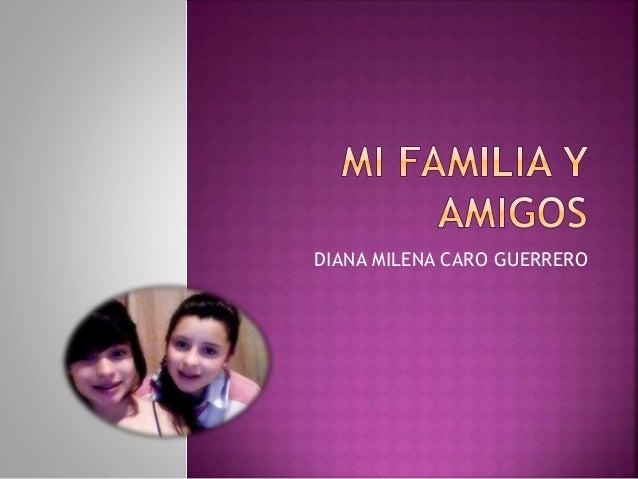 Mi familia y amigos