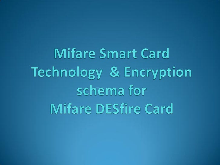 Mifare Has 2 type Technology :  • Mifare Sector/Block Card (Classic Mifare)  • Mifare Desfire (File System, More secured, ...