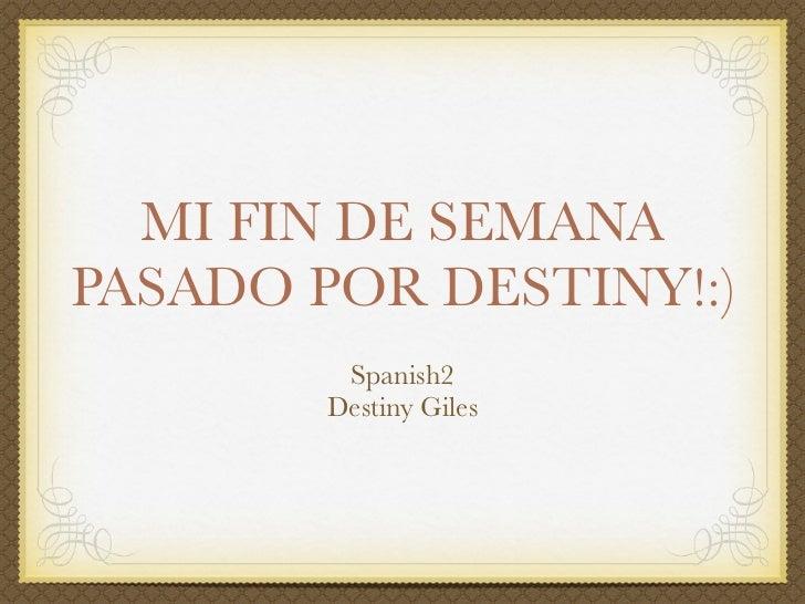 MI FIN DE SEMANAPASADO POR DESTINY!:)         Spanish2        Destiny Giles