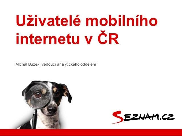 Uţivatelé mobilního internetu v ČR Michal Buzek, vedoucí analytického oddělení