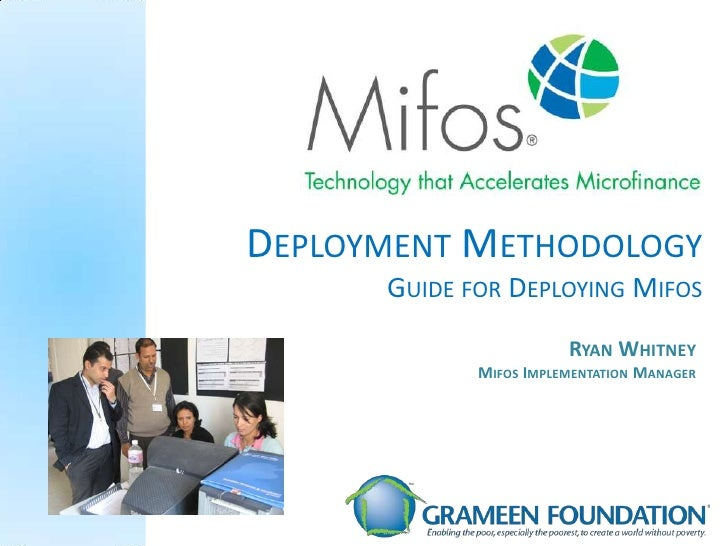 Deployment Methodology<br />Guide for Deploying Mifos<br />Ryan Whitney<br />Mifos Implementation Manager<br />