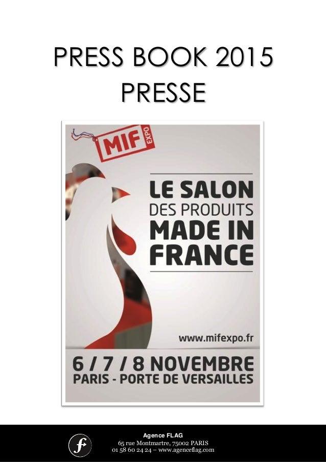 ! Agence FLAG 65 rue Montmartre, 75002 PARIS 01 58 60 24 24 – www.agenceflag.com PRESS BOOK 2015 PRESSE ! ! ! ! !