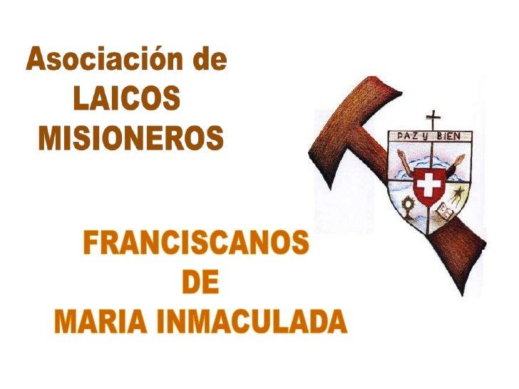Asociación de <br />LAICOS <br />MISIONEROS<br />FRANCISCANOS <br />DE<br />MARIA INMACULADA<br />