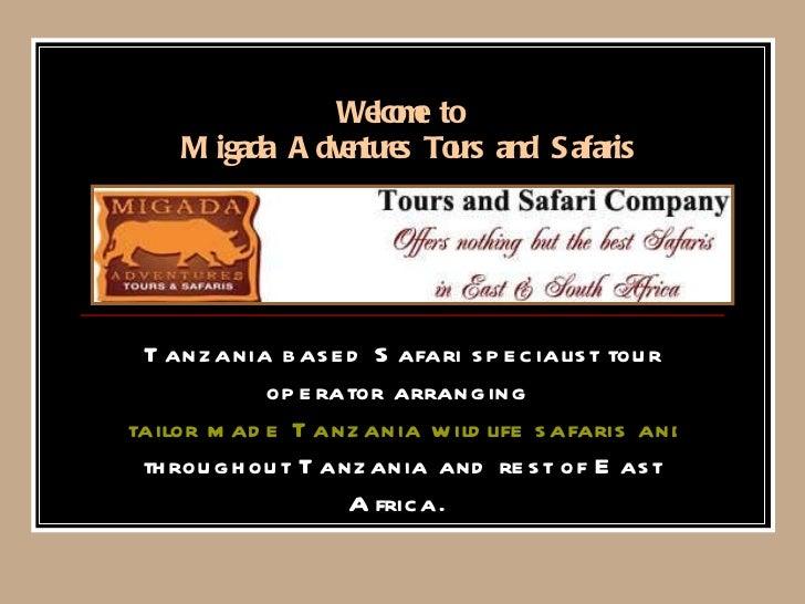 Welcome to  Migada Adventures Tours and Safaris Tanzania based Safari specialist tour operator arranging  tailor made Tanz...