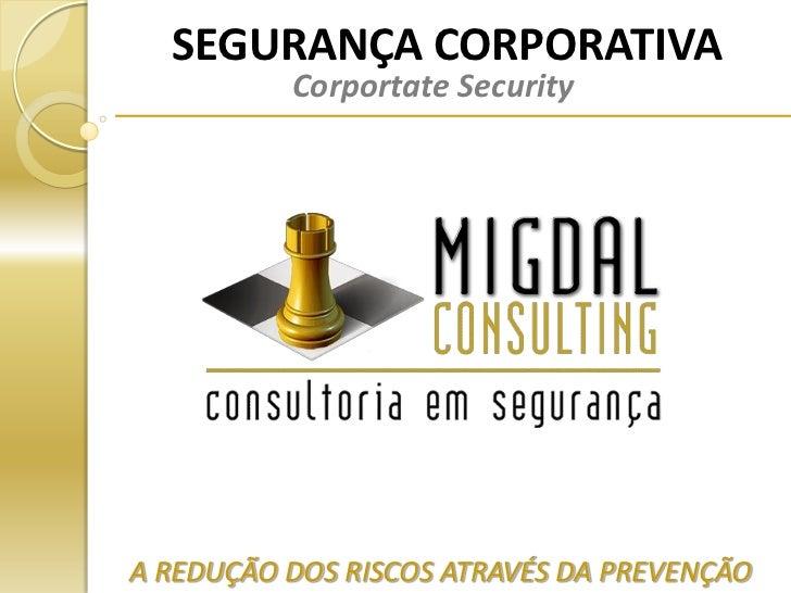 SEGURANÇA CORPORATIVA          Corportate SecurityA REDUÇÃO DOS RISCOS ATRAVÉS DA PREVENÇÃO