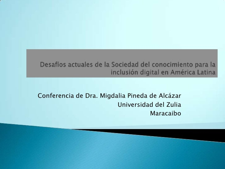 Desafíos actuales de la Sociedad del conocimiento para la inclusión digital en América Latina<br />Conferencia de Dra. Mig...