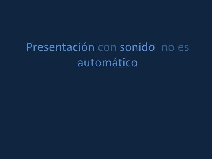 Presentación  con  sonido   no es  automático