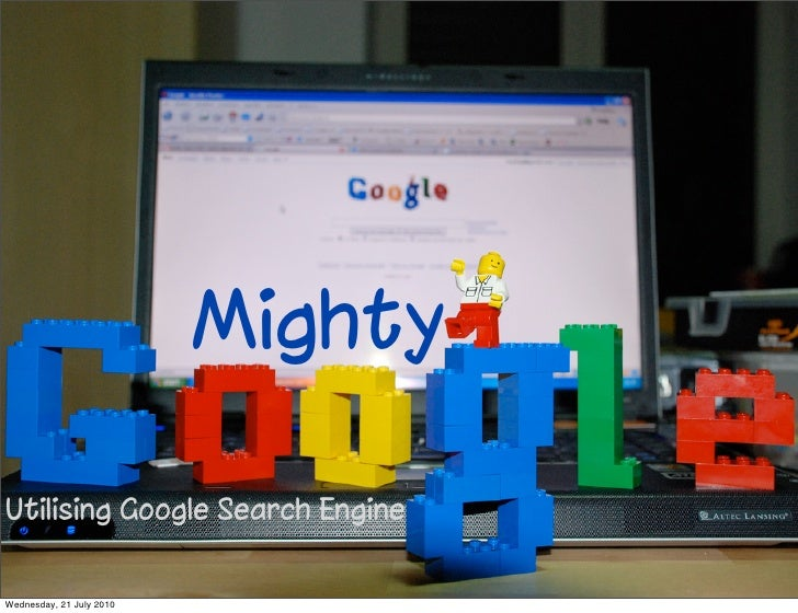 Mighty  Utilising Google Search Engine   Wednesday, 21 July 2010