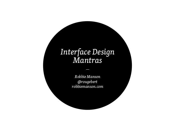Interface Design    Mantras         —     Robbie Manson      @rougebert   robbiemanson.com