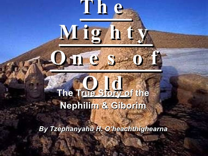 The Mighty Ones of Old The True Story of the Nephilim & Giborim By Tzephanyahu H. O'heachthighearna