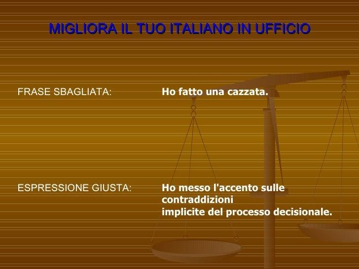 MIGLIORA IL TUO ITALIANO IN UFFICIO ESPRESSIONE GIUSTA: FRASE SBAGLIATA: Ho fatto una cazzata. Ho messo l'accento sulle co...