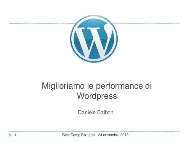 Miglioriamo le performance di              Wordpress                 Daniele Balboni1        WordCamp Bologna - 24 novembr...