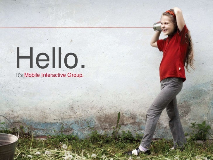 It's Mobile Interactive Group.<br />Hello.<br />