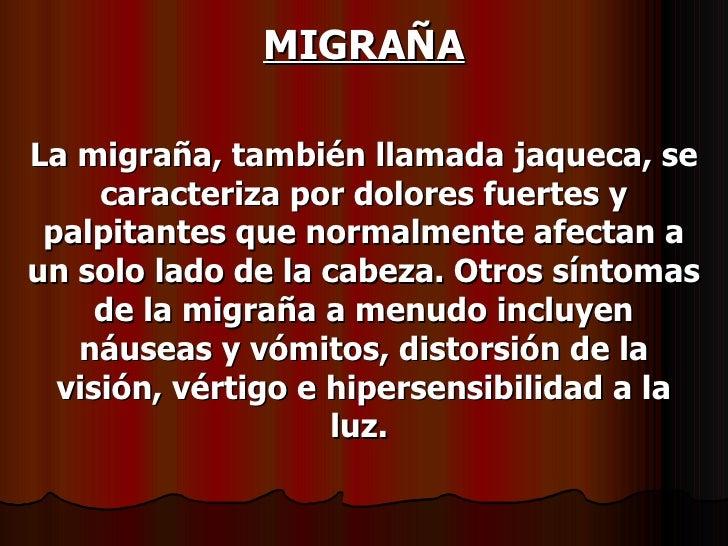 MIGRAÑA La migraña, también llamada jaqueca, se caracteriza por dolores fuertes y palpitantes que normalmente afectan a un...