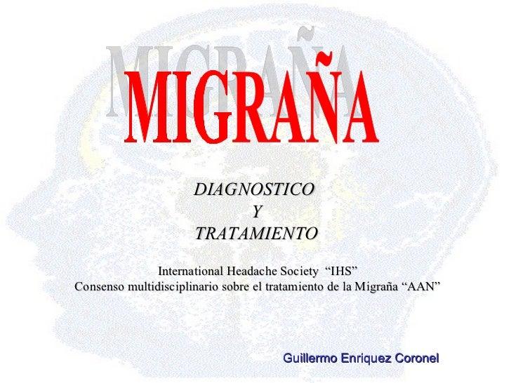 """International Headache Society  """"IHS"""" Consenso multidisciplinario sobre el tratamiento de la Migraña """"AAN"""" DIAGNOSTICO  Y ..."""