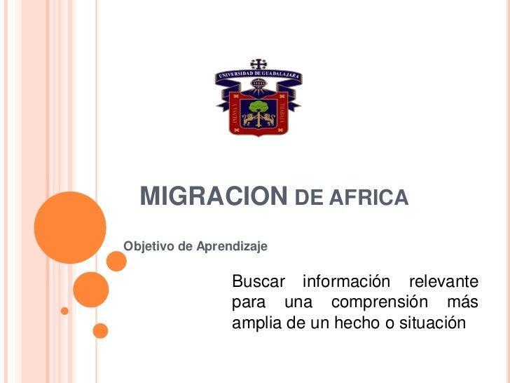 MIGRACION DE AFRICAObjetivo de Aprendizaje                 Buscar información relevante                 para una comprensi...