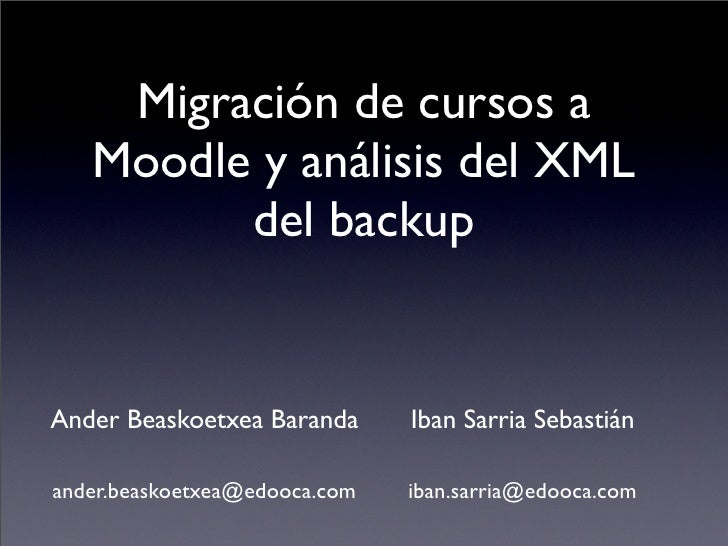 Migración de cursos a    Moodle y análisis del XML          del backup   Ander Beaskoetxea Baranda      Iban Sarria Sebast...