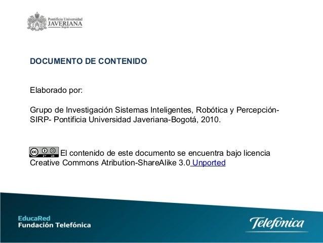 DOCUMENTO DE CONTENIDO Elaborado por: Grupo de Investigación Sistemas Inteligentes, Robótica y Percepción- SIRP- Pontifici...