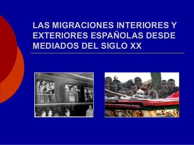 LAS MIGRACIONES INTERIORES YEXTERIORES ESPAÑOLAS DESDEMEDIADOS DEL SIGLO XX