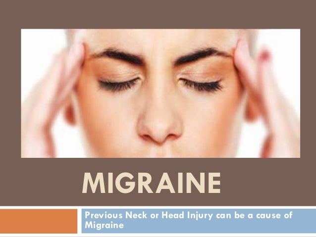 MIGRAINEPrevious Neck or Head Injury can be a cause ofMigraine