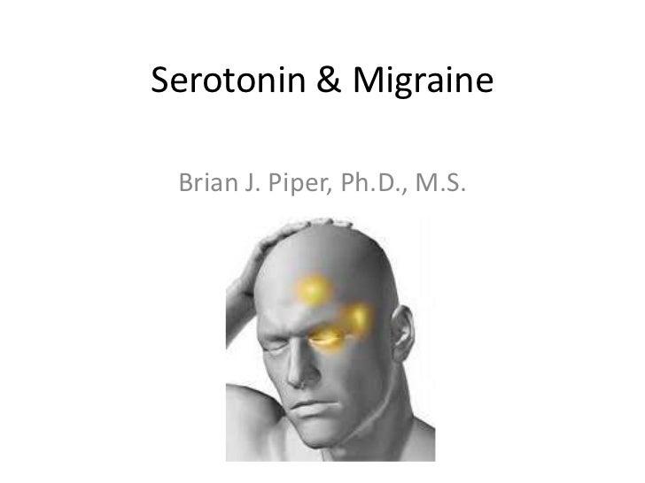 Serotonin & Migraine Brian J. Piper, Ph.D., M.S.