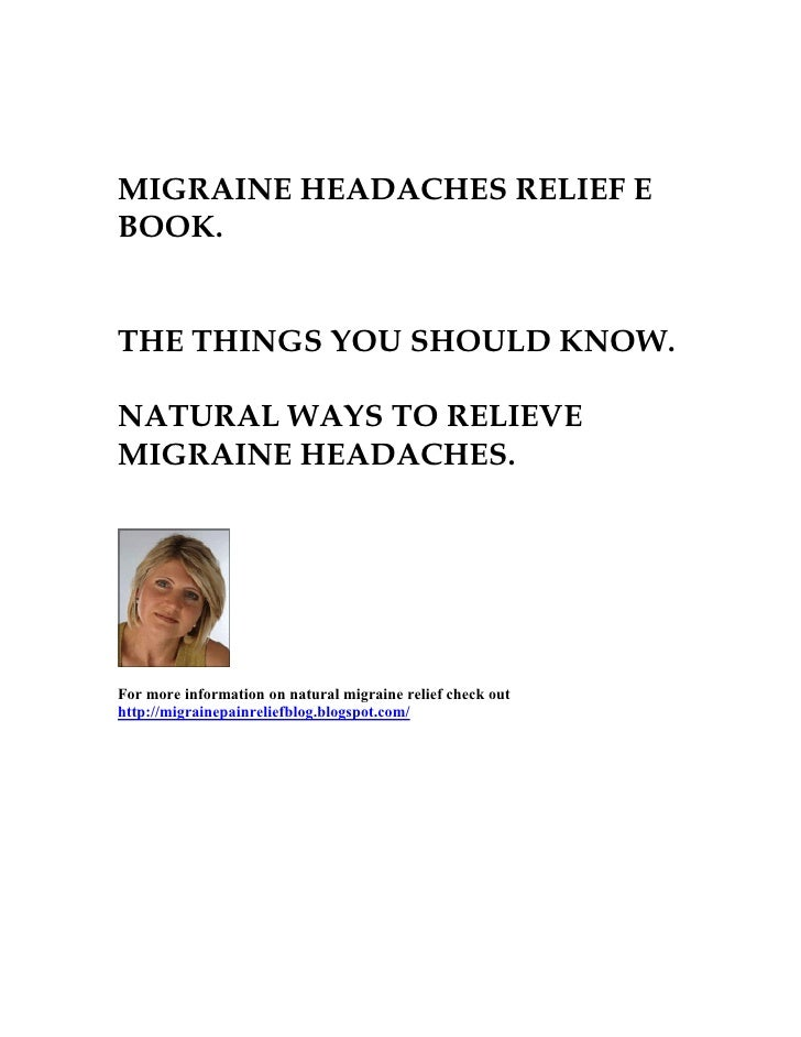 MIGRAINE HEADACHES RELIEF E BOOK.   THE THINGS YOU SHOULD KNOW.  NATURAL WAYS TO RELIEVE MIGRAINE HEADACHES.     For more ...