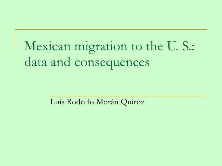 Mexican migration to the U. S.: data and consequences  Luis Rodolfo Morán Quiroz