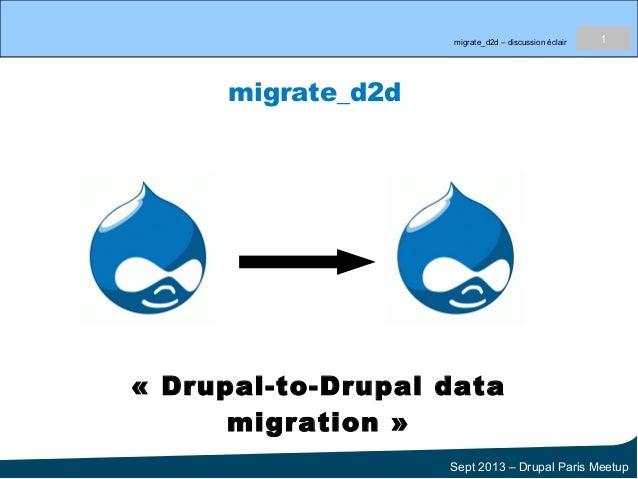 migrate_d2d – discussion éclair 1 Sept 2013 – Drupal Paris Meetup migrate_d2d «Drupal-to-Drupal data migration»