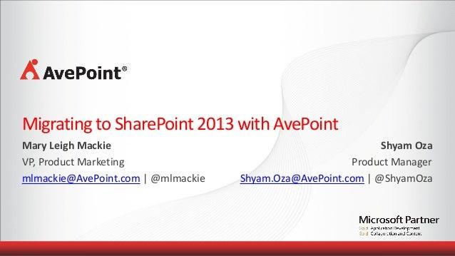 Migrating to SharePoint 2013 with AvePointMary Leigh Mackie                                             Shyam OzaVP, Produ...