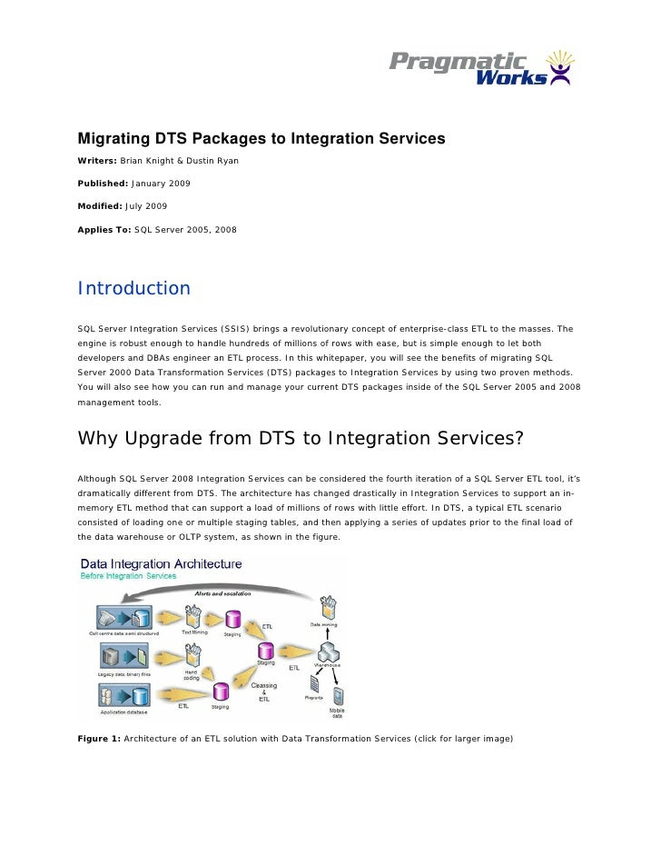 Migrating DTS Packages to Integration Services Writers: Brian Knight & Dustin Ryan  Published: January 2009  Modified:...