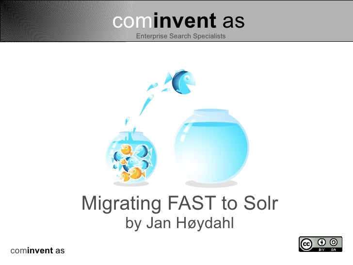 cominvent as                      Enterprise Search Specialists                    Migrating FAST to Solr                 ...