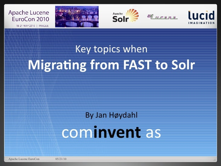 Key topics when              Migratng from FAST to Solr                                        By Jan Høydahl             ...
