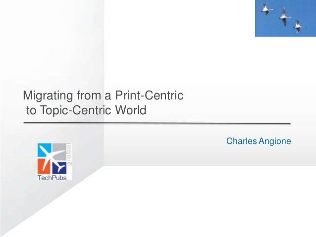 Migrating from a Print-Centricto Topic-Centric World                                 Charles Angione